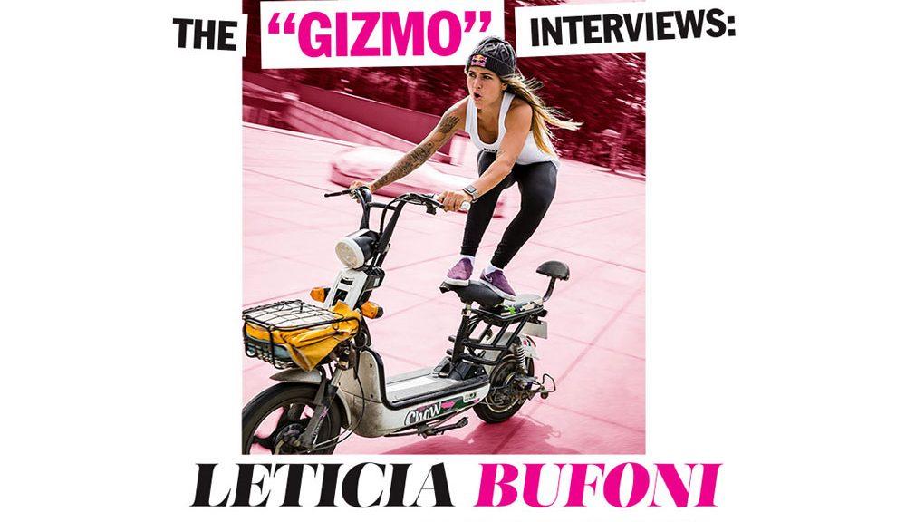 """The """"GIZMO"""" Interviews: Leticia Bufoni"""