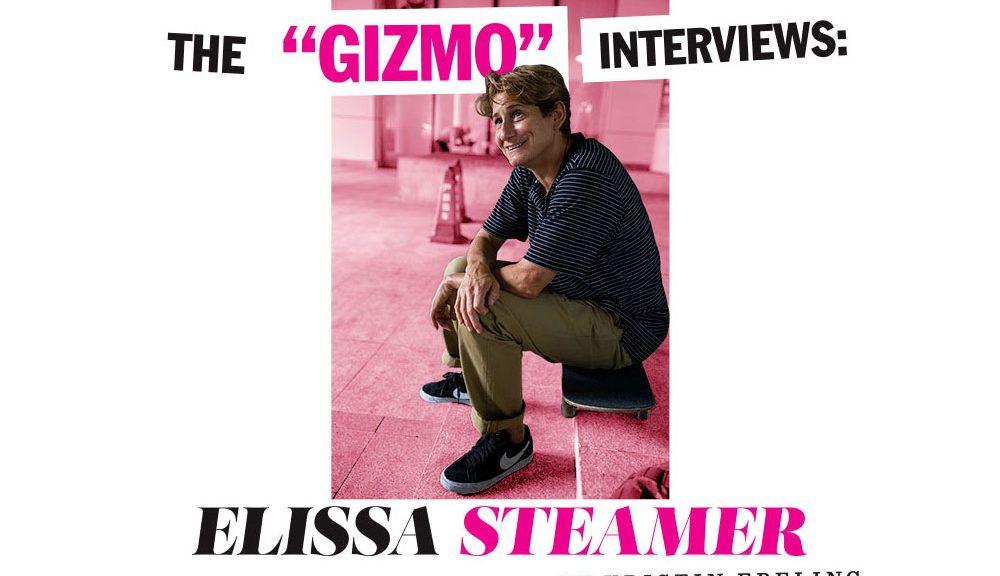 """The """"GIZMO"""" Interviews: Elissa Steamer"""