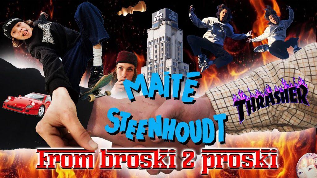 Maité Steenhoudt | From Broski 2 Proski